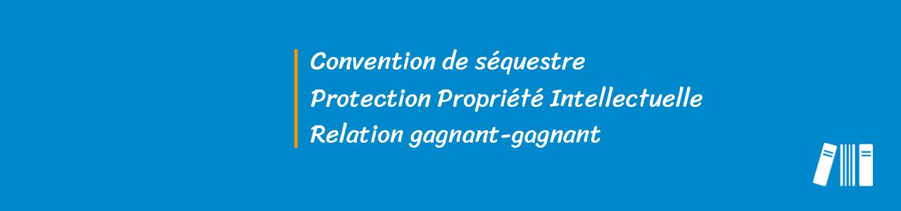 Le contrat de séquestre, protection de la propriété intellectuelle et sécurisation des achats