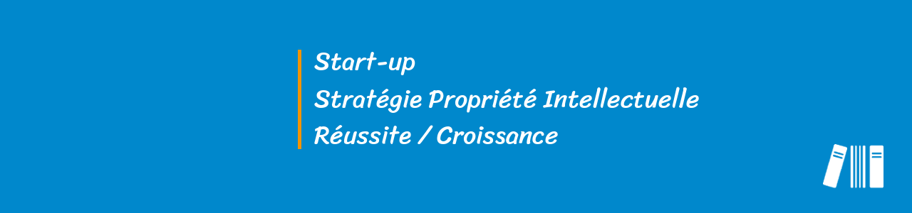 Start up et strategie propriete intellectuelle
