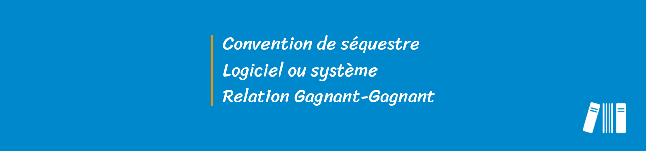 convention sequestre logiciel systeme relation gagnant-gagnant
