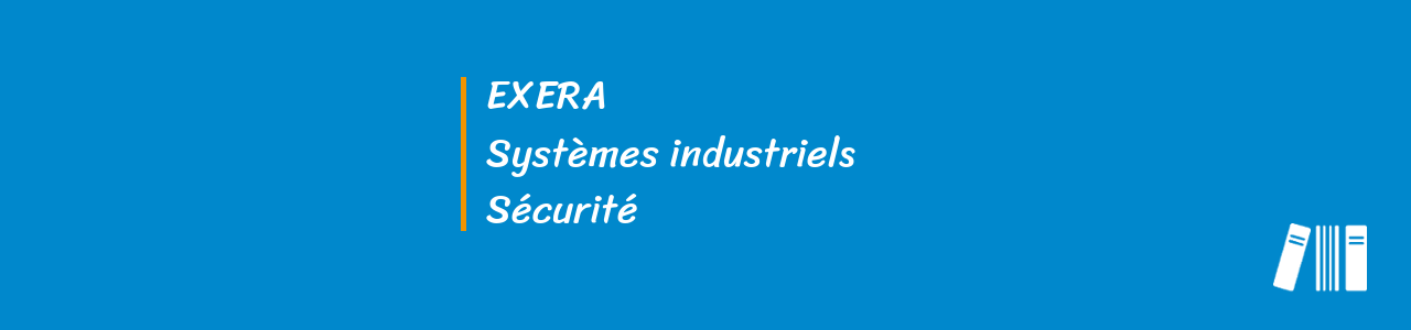 Exera, systemes industriels, cybersecurite, entiercement logiciel